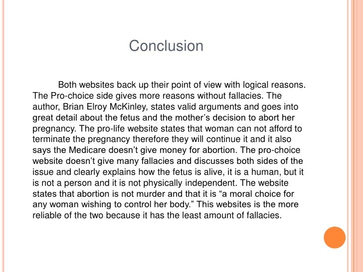 essay conclusion on abortions Abortion rights are pro-life by leonard peikoff roe v wade anniversary still finds defense of the right to abortion compromised abortion: an absolute right by the association for objective law despite roe vwade's ruling giving women the right to abortion, the court reached this decision by balancing a woman's rights against the state's.