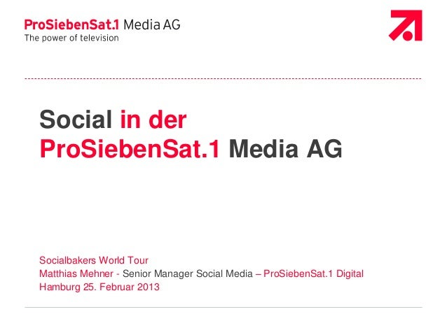 Social in derProSiebenSat.1 Media AGSocialbakers World TourMatthias Mehner - Senior Manager Social Media – ProSiebenSat.1 ...