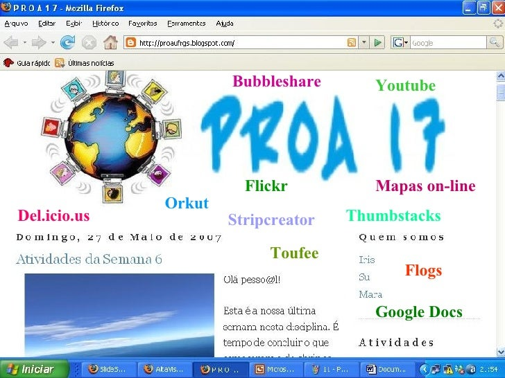Orkut Del.icio.us Bubbleshare Flogs Mapas on-line Google Docs Youtube Flickr Toufee Thumbstacks Stripcreator