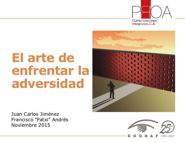 1El Arte de Enfrentar la Adversidad – Juan Carlos Jiménez / Francisco (Patxi) Andrés – Octubre 2015 Juan Carlos Jiménez Fr...