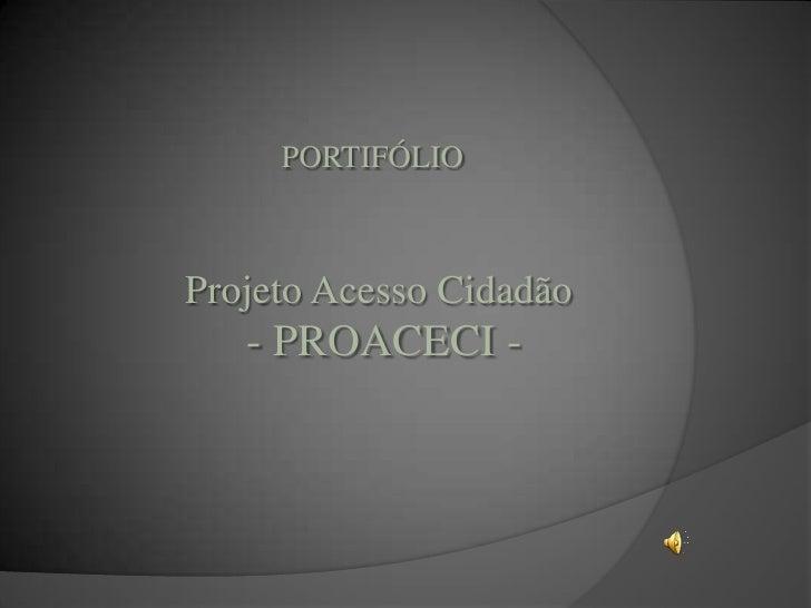 PORTIFÓLIOProjeto Acesso Cidadão   - PROACECI -
