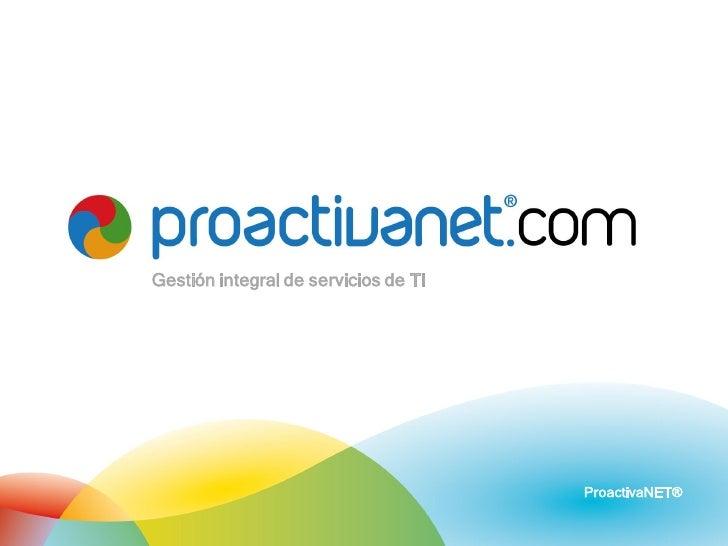 Gestión integral de servicios de TI                      www.espiralms.com                  ProactivaNET®                 ...