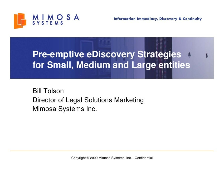 Pre-emptive Pre emptive eDiscovery Strategies for Small, Medium and Large entities  Bill Tolson Director of Legal Solution...