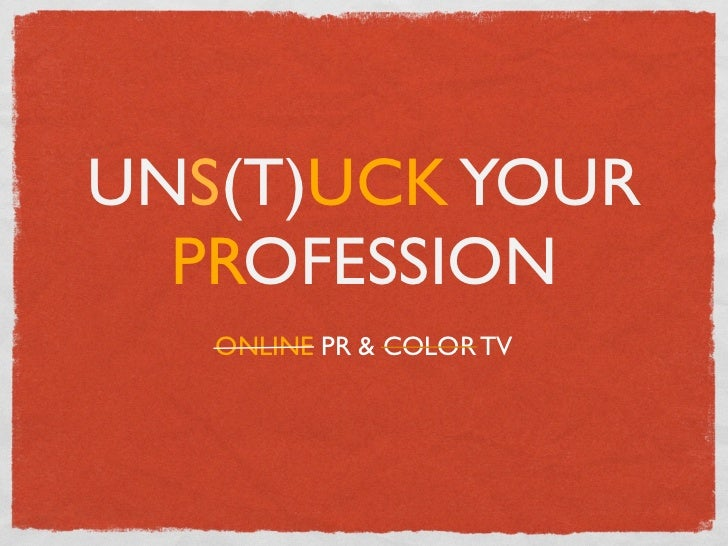 UNS(T)UCK YOUR  PROFESSION   ONLINE PR & COLOR TV