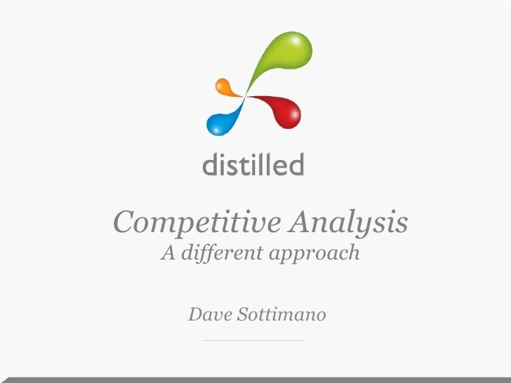 Competitive Analysis   A different approach     Dave Sottimano