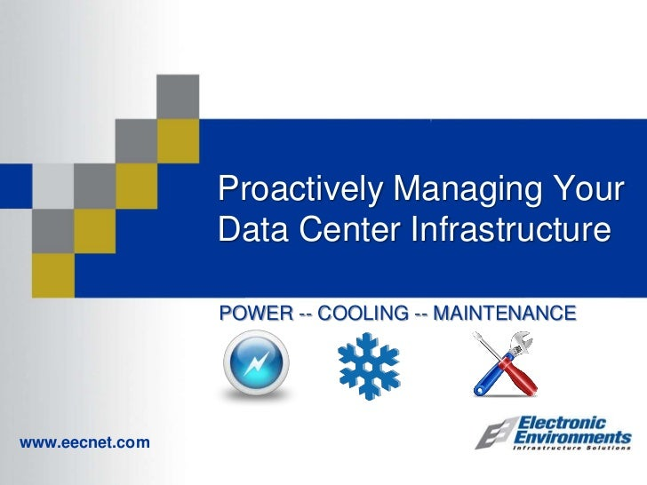 Proactively Managing Your Data Center Infrastructure<br />POWER -- COOLING -- MAINTENANCE<br />