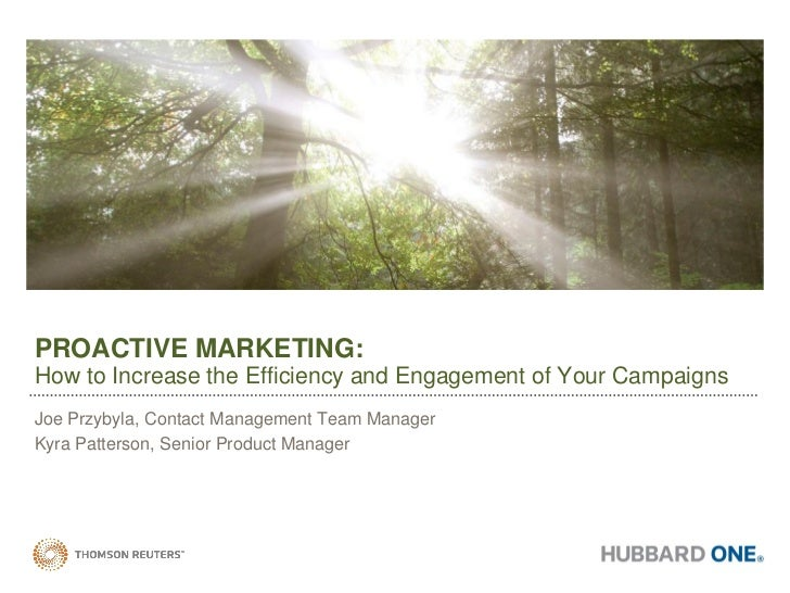 PROACTIVE MARKETING:How to Increase the Efficiency and Engagement of Your CampaignsJoe Przybyla, Contact Management Team M...