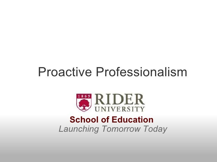 Proactive Professionalism School of Education  Launching Tomorrow Today