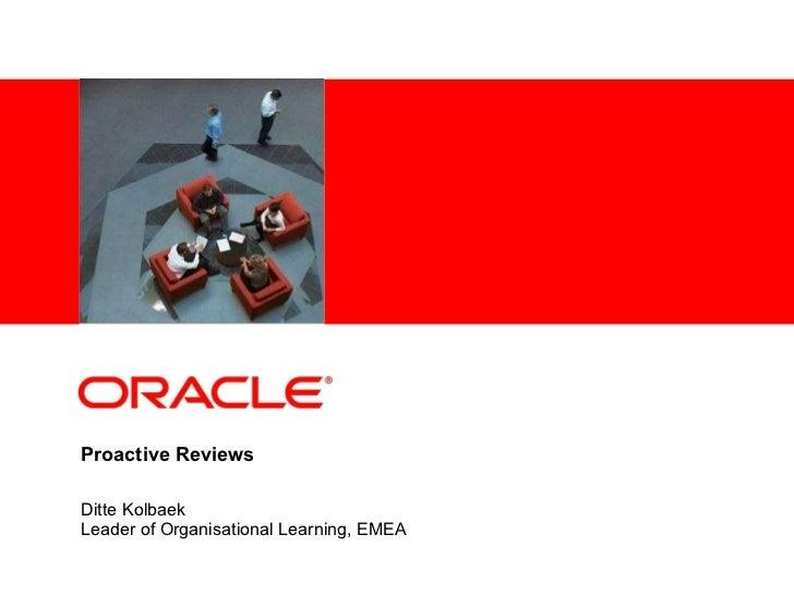 Proactive Reviews Ditte Kolbaek Leader of Organisational Learning, EMEA
