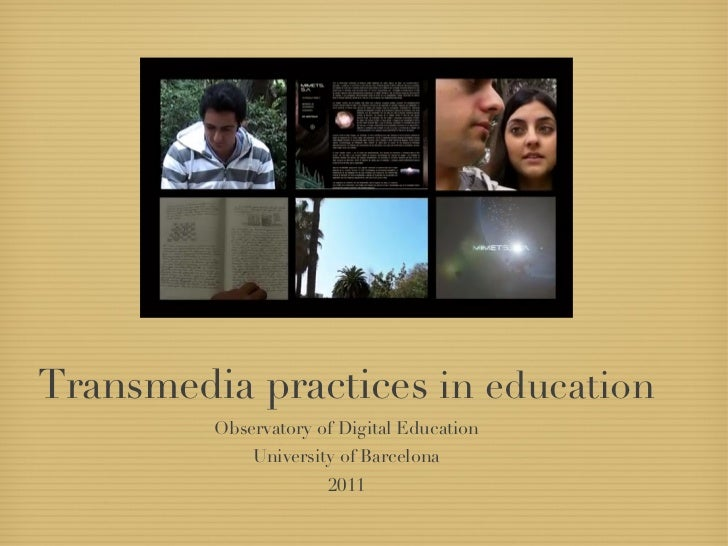Transmedia practices  in education Observatory of Digital Education University of Barcelona 2011