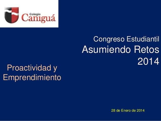 Congreso Estudiantil  Proactividad y Emprendimiento  Asumiendo Retos 2014  28 de Enero de 2014