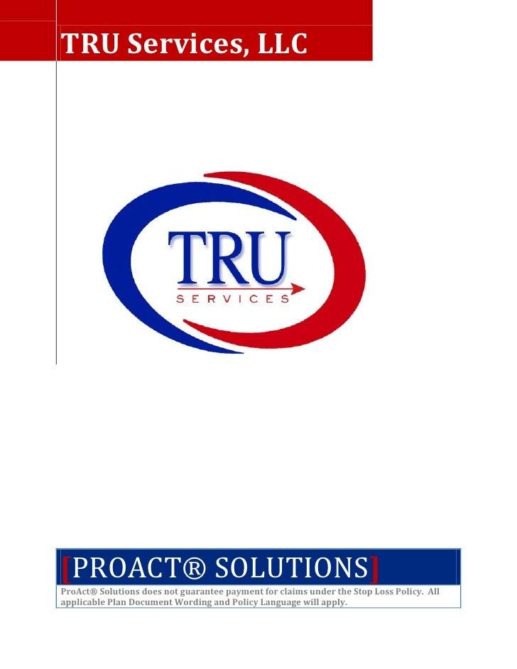 TRU Services, LLC     [PROACT® SOLUTIONS] ProAct® Solutions does not guarantee payment for claims under the Stop Loss Poli...