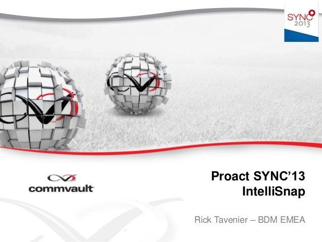 Proact SYNC'13 IntelliSnap Rick Tavenier – BDM EMEA