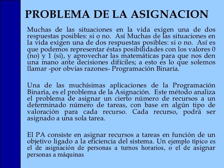 PROBLEMA DE LA ASIGNACION Muchas de las situaciones en la vida exigen una de dos respuestas posibles: si o no. Así Muchas...
