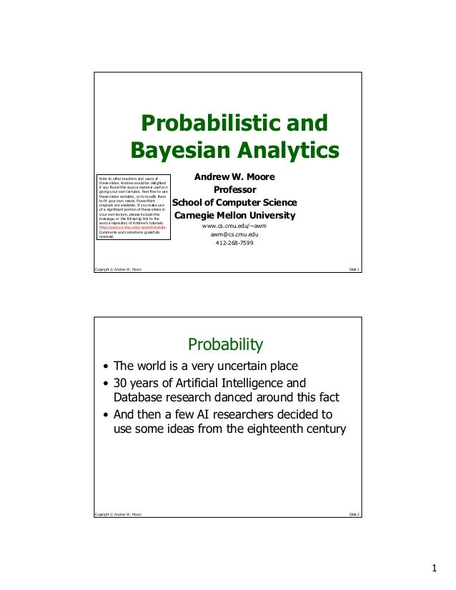 1 Copyright © Andrew W. Moore Slide 1 Probabilistic and Bayesian Analytics Andrew W. Moore Professor School of Computer Sc...