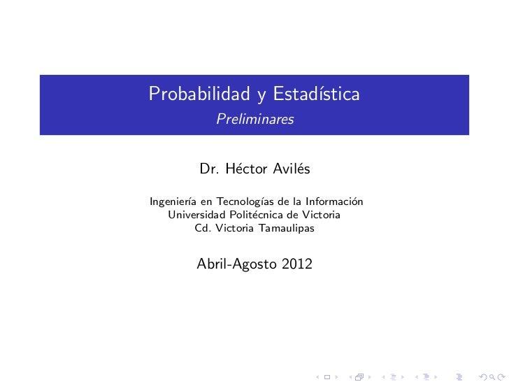 Probabilidad y Estad´                    ıstica            Preliminares         Dr. H´ctor Avil´s              e         e...