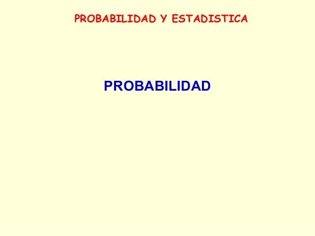 PROBABILIDAD Y ESTADISTICA  PROBABILIDAD