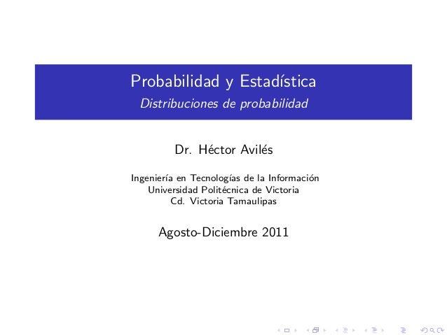 Probabilidad y Estad´                    ıstica Distribuciones de probabilidad         Dr. H´ctor Avil´s              e   ...