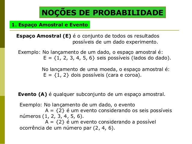NOÇÕES DE PROBABILIDADE1. Espaço Amostral e EventoEspaço Amostral (E) é o conjunto de todos os resultadospossíveis de um d...