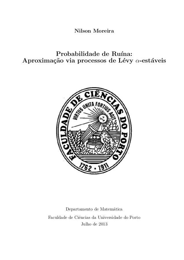 Nilson Moreira Probabilidade de Ru´ına: Aproxima¸c˜ao via processos de L´evy α-est´aveis Departamento de Matem´atica Facul...