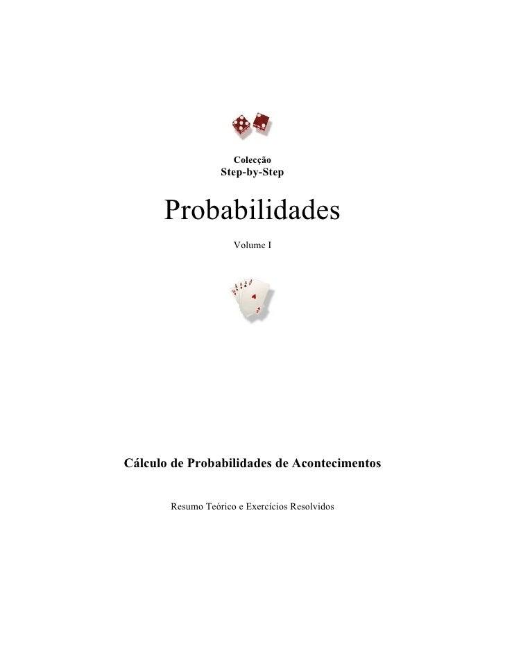 Colecção                   Step-by-Step         Probabilidades                      Volume I     Cálculo de Probabilidades...
