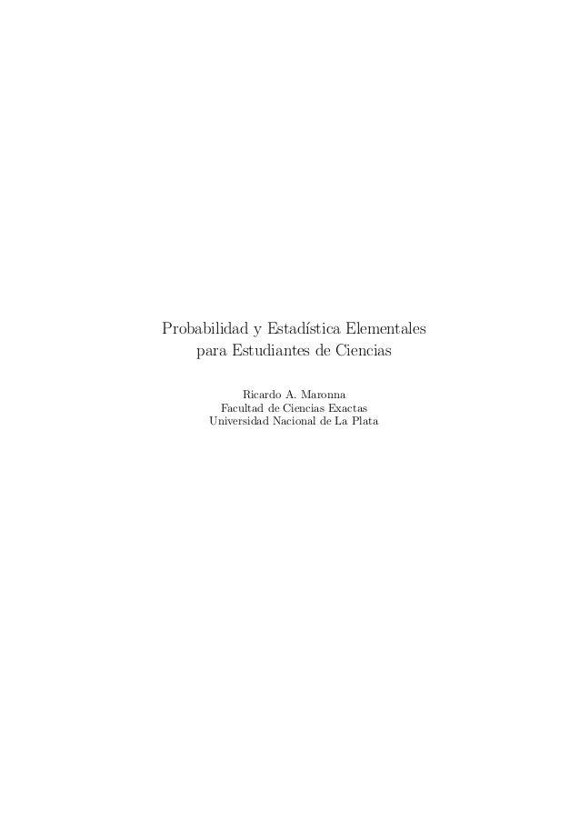 Probabilidad y Estad´                    ıstica Elementales    para Estudiantes de Ciencias            Ricardo A. Maronna ...