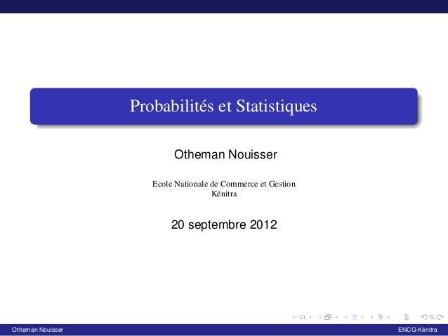 Probabilités et Statistiques  Otheman Nouisser  Ecole Nationale de Commerce et Gestion  Kénitra  20 septembre 2012  Othema...