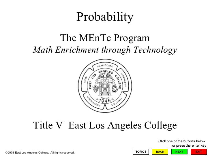 Probability The MEnTe Program Math Enrichment through Technology Title V  East Los Angeles College ©2003 East Los Angeles ...