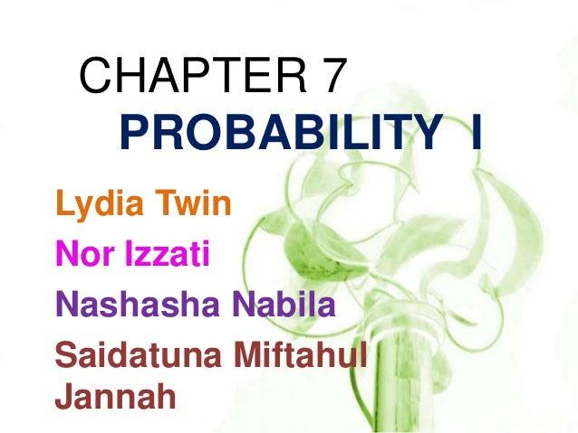 CHAPTER 7  PROBABILITY ILydia TwinNor IzzatiNashasha NabilaSaidatuna MiftahulJannah