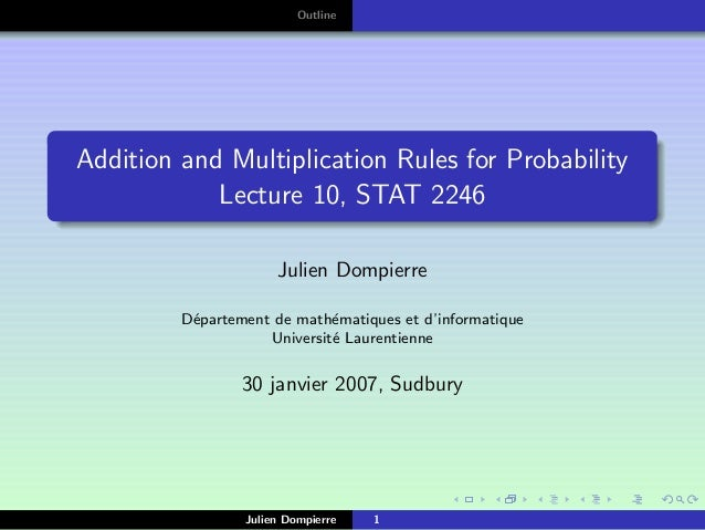 OutlineAddition and Multiplication Rules for Probability            Lecture 10, STAT 2246                      Julien Domp...