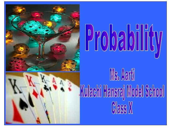 Probability  Ms. Aarti Kulachi Hansraj Model School Class X