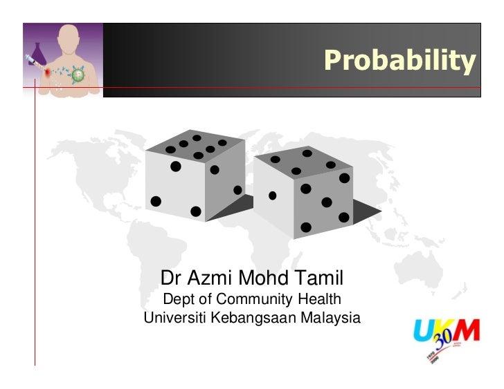Probability  Dr Azmi Mohd Tamil  Dept of Community HealthUniversiti Kebangsaan Malaysia