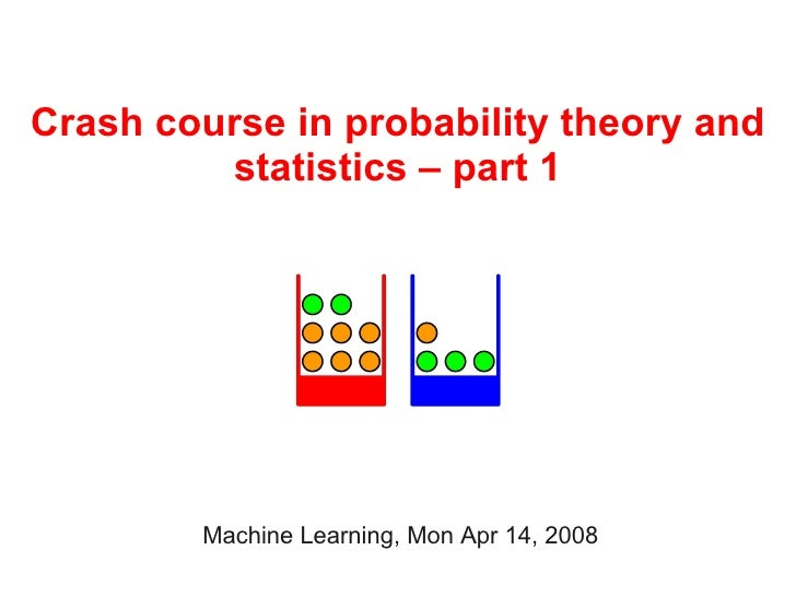Crash course in probability theory and          statistics – part 1             Machine Learning, Mon Apr 14, 2008