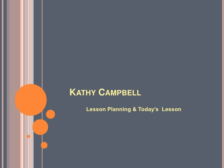 Kathy Campbell<br />Lesson Planning & Today's  Lesson<br />