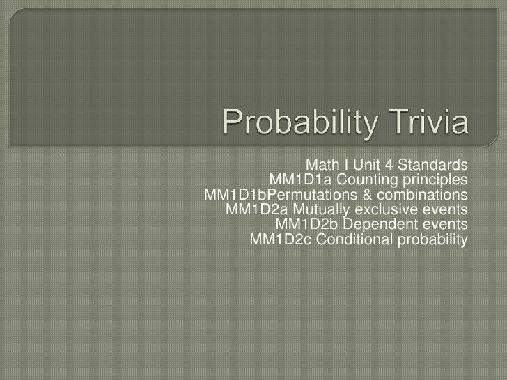 Probability Trivia<br />Math I Unit 4 Standards<br />MM1D1a Counting principles<br />MM1D1bPermutati