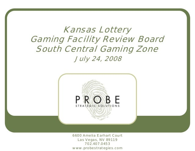 Kansas Lottery Gaming Facility Review Board South Central Gaming Zone July 24, 2008 6600 Amelia Earhart Court Las Vegas, N...