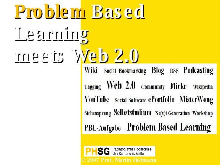 Problem  Based Learning   meets Web 2.0 © 2007 Prof. Martin Hofmann