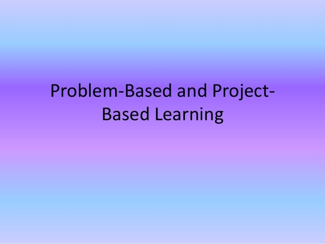 Problem based and project-based learning