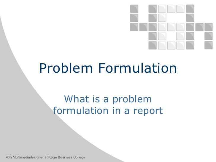Problem Formulation What is a problem formulation in a report