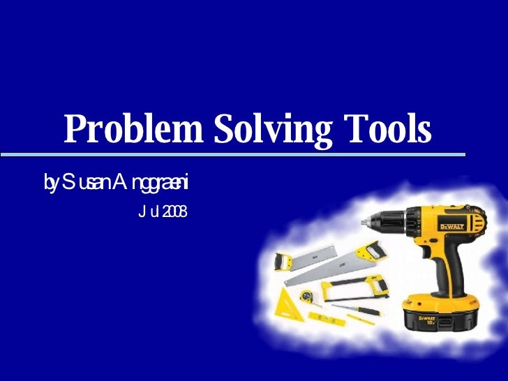 Problem Solving Tools by Susan Anggraeni Jul 2008