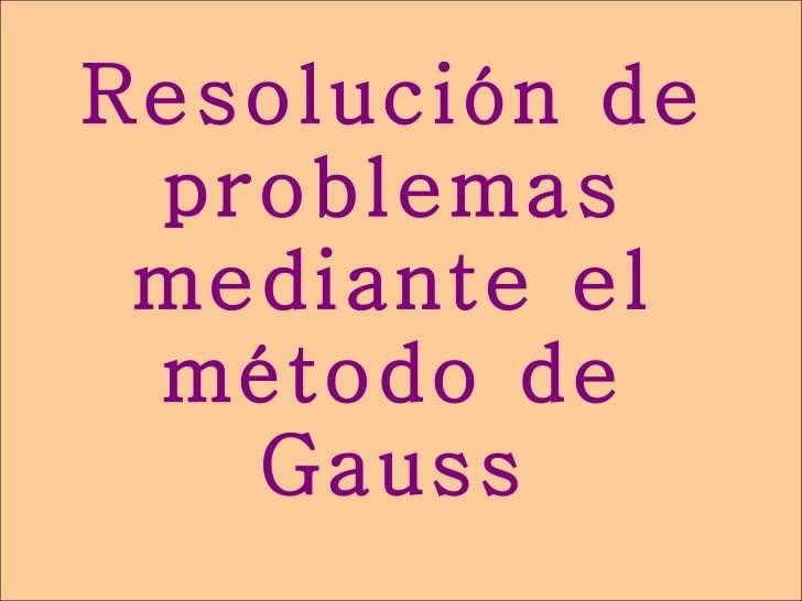 Resolución de problemas mediante el método de   Gauss