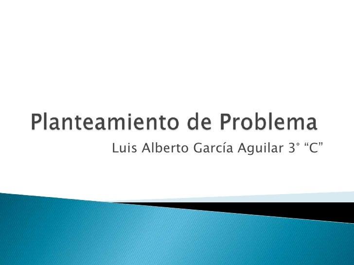 """Luis Alberto García Aguilar 3° """"C"""""""