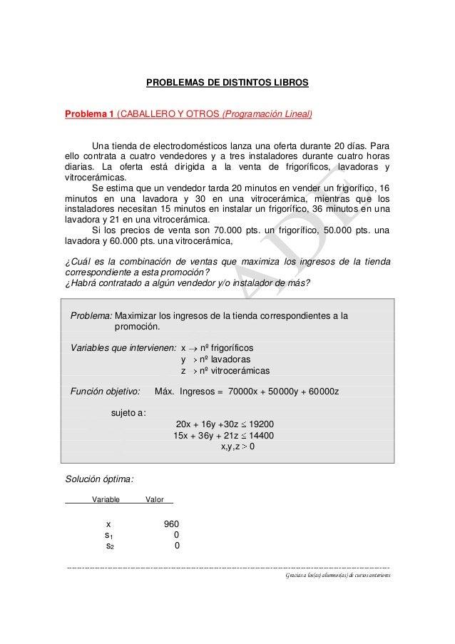 PROBLEMAS DE DISTINTOS LIBROSProblema 1 (CABALLERO Y OTROS (Programación Lineal)       Una tienda de electrodomésticos lan...