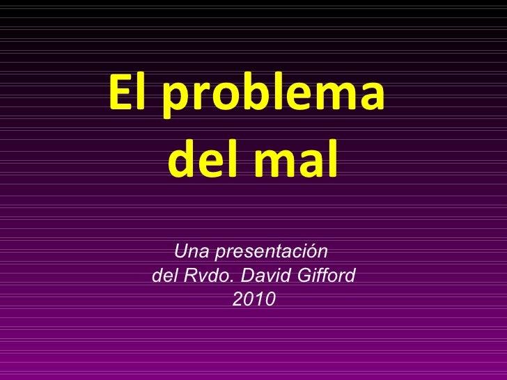 El problema  del mal Una presentación  del Rvdo. David Gifford 2010