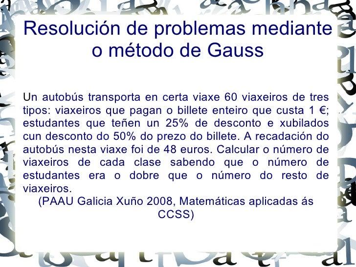 Resolución de problemas mediante o método de Gauss U n autobús transporta en certa viaxe 60 viaxeiros de tres tipos: viaxe...