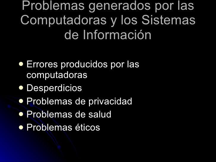 Problemas generados por las Computadoras y los Sistemas de Información <ul><li>Errores producidos por las computadoras </l...