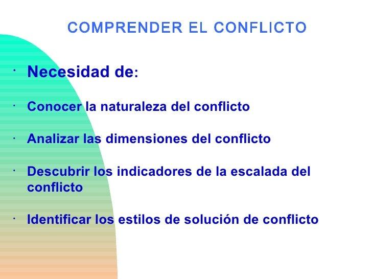 <ul><li>Necesidad de : </li></ul><ul><li>Conocer la naturaleza del conflicto </li></ul><ul><li>Analizar las dimensiones de...