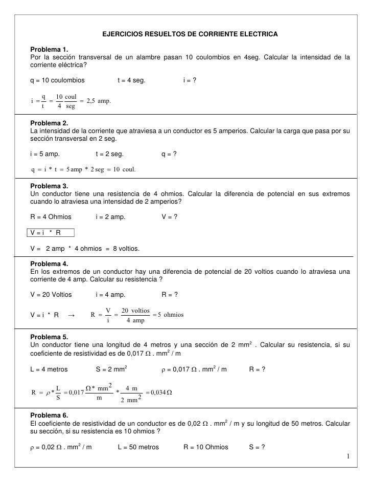 EJERCICIOS RESUELTOS DE CORRIENTE ELECTRICAProblema 1.Por la sección transversal de un alambre pasan 10 coulombios en 4seg...