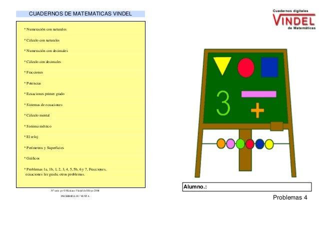 CUADERNOS DE MATEMATICAS VINDEL* Numeración con naturales* Cálculo con naturales* Numeración con decimales* Cálculo con de...