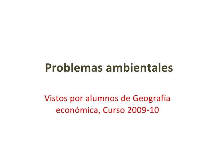 Problemas ambientales Vistos por alumnos de Geografía económica, Curso 2009-10